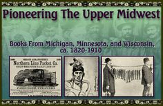 Pioneering the Upper Midwest:  Books from Michigan, Minnesota, and Wisconsin, ca. 1820-1910