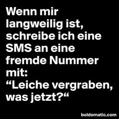 when I'm bored I write an SMS to a foreign number - Sprüche - Humor Funny Cute, Hilarious, My Guy, Wise Words, Me Quotes, Random Quotes, Funny Memes, Inspirational Quotes, Thoughts