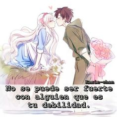 Can't be strong with the person that is your weakness. C Anime, Anime Love, Kawaii Anime, Kawaii Quotes, Spanish Phrases, Romantic Things, Forever Love, Kaneki, Reality Quotes