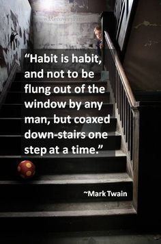 Breaking the habit of addiction by Mark Twain.  More recovery quotes and inspiration can be found for free here: http://recoveryfirst.org/category/articlecorner/