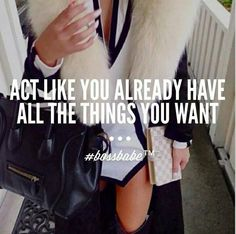 Act like you already have all the things you want! Boss Babe quotes |The key to success| motivational quotes | affirmations