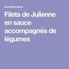 Filets de Julienne en sauce accompagnés de légumes Filets, Sauce, Dish, Recipes