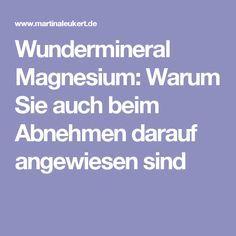 Wundermineral Magnesium: Warum Sie auch beim Abnehmen darauf angewiesen sind
