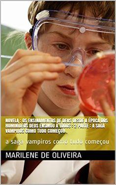 Novela : Os ensinamentos de Deus desde a época dos hominídeos DEUS ensinou á todos :  2 parte : A saga vampiros como tudo começou .: a saga vampiros como tudo começou (Portuguese Edition) by Marilene de Oliveira http://www.amazon.com/dp/B018RN1118/ref=cm_sw_r_pi_dp_fk9Qwb0HA8N71