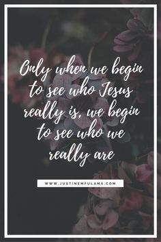 Only when we begin to see who Jesus really is, we begin to see who we really are. Faith, God, Love, Christian, Beauty, Self-worth, Purpose, Jesus, Christ, Life