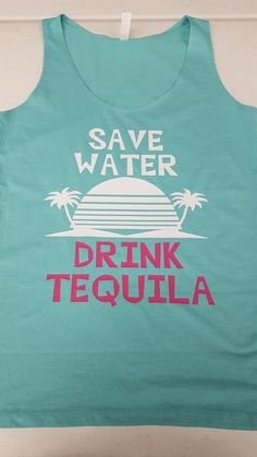 Save Water Drink Tequila Tank by KustomDezins on Etsy