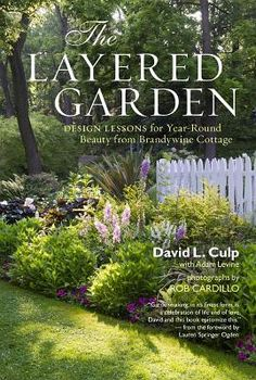 The Layered Garden: Design Lessons for Year-Round Beauty from Brandywine Cottage, Helpful beautiful gardening book