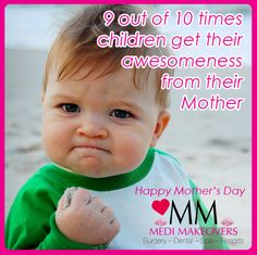 9 out of 10 children get their awesomeness from their Mother