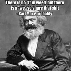 That's right we are a Cannabis COMMUNity. Join the commune. Marx your spot in history. Karl Marx, Most Hilarious Memes, Best Memes, Dankest Memes, Weed Jokes, Weed Humor, Meme Pictures, Best Funny Pictures, Funny Pics