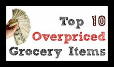 The top 10 overpriced items you'll find at the grocery store. Don't catch yourself buying these things!