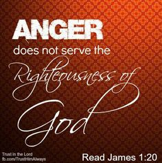 Be slow to anger!!