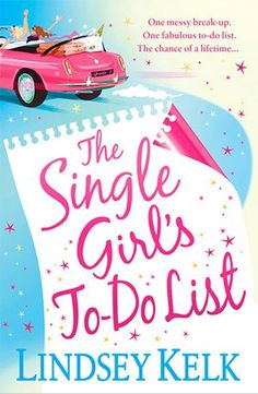 The Single Girl's To-Do List, Lindsey Kelk - Standalone Novel. One messy break-up. One fabolous to-do list. The chance of lifetime...