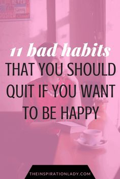 Happiness isn't just about luck; it's a choice. Here are 11 bad habits that you should give up if you want to be truly happy!: