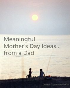 Meaningful Mother's Day Ideas - from a Dad - Creative Connections for Kids