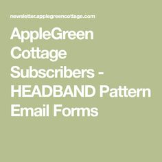 AppleGreen Cottage Subscribers - HEADBAND Pattern Email Forms