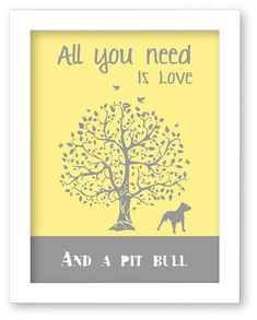 Pitbull art Print, All You Need Is Love And A Pit bull, Tree, Modern …