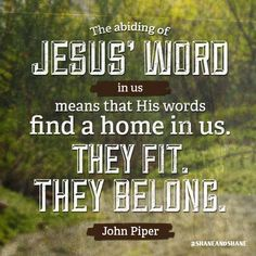 His words find a home in us. Dwell in me and I will dwell in You. John Piper Quotes, John 15 4, I Am Second, Pastor John, Christian Verses, God Is Good, Word Of God, Inspire Me, Wise Words