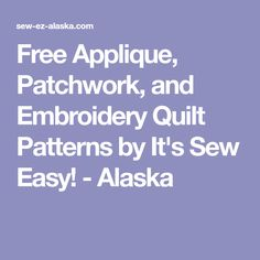 Free Applique, Patchwork, and Embroidery Quilt Patterns by It's Sew Easy! - Alaska