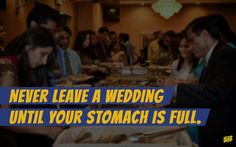 A wedding is your chance to eat good food for free.