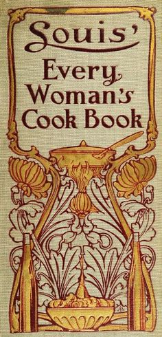 """Louis' Every Woman's Cook Book"" By Louis Muckensturm (1910) Published By H M Caldwell Company"
