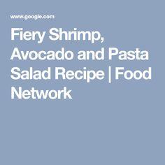 Fiery Shrimp, Avocado and Pasta Salad Recipe | Food Network