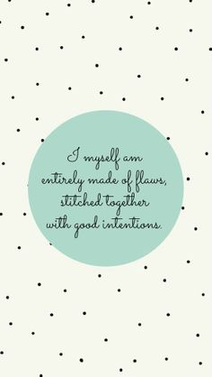 "phone wallpaper background polka dots quote ""i myself am entirely made of flaws, stitched together with good intentions."""