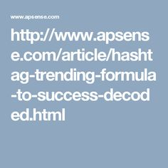 http://www.apsense.com/article/hashtag-trending-formula-to-success-decoded.html