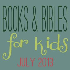 Books & Bibles for Kids: Family favorites and new finds from the month of July!