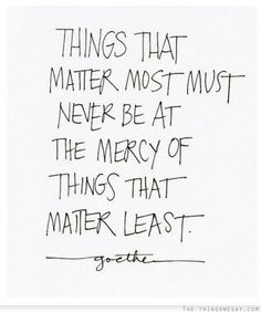 Things that matter most must never be at the mercy of things that matter least