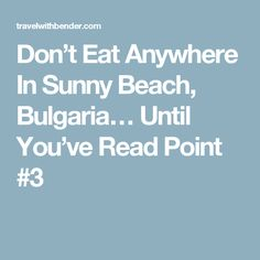 Don't Eat Anywhere In Sunny Beach, Bulgaria… Until You've Read Point #3