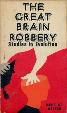 "David C. C. Watson: ""The Great Brain Robbery: Studies in Evolution"" (1976)."