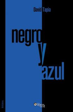 NEGRO Y AZUL - David Tapia - Relatos