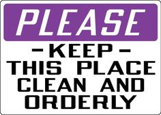 Housekeeping Sign - Please: Keep This Place Clean And Orderly ...