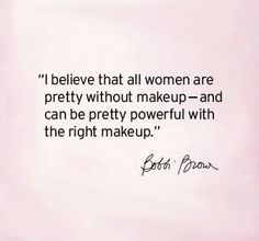 I beleive that all women are pretty without makeup - and can be pretty powerful with the right makeup Bobbi Brown Words Quotes, Wise Words, Me Quotes, Sayings, Quotes Images, Qoutes, Bobbi Brown, Contouring Step By Step, Makeup Artist Quotes
