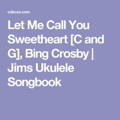 Let Me Call You Sweetheart [C and G], Bing Crosby   Jims Ukulele Songbook