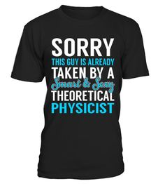 """# Theoretical Physicist - Smart Sexy .    Sorry This Guy is Alreday Taken by a Smart and Sexy Theoretical Physicist Job ShirtsSpecial Offer, not available anywhere else!Available in a variety of styles and colorsBuy yours now before it is too late! Secured payment via Visa / Mastercard / Amex / PayPal / iDeal How to place an order  Choose the model from the drop-down menu Click on """"Buy it now"""" Choose the size and the quantity Add your delivery address and bank details And that's it!"""