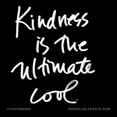 Kindness is the ultimate cool. Subscribe: DanielleLaPorte.com #Truthbomb #Words #Quotes