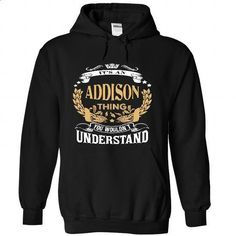 ADDISON .Its an ADDISON Thing You Wouldnt Understand -  - #softball shirt #sweatshirt pattern. PURCHASE NOW => https://www.sunfrog.com/LifeStyle/ADDISON-Its-an-ADDISON-Thing-You-Wouldnt-Understand--T-Shirt-Hoodie-Hoodies-YearName-Birthday-6432-Black-Hoodie.html?68278
