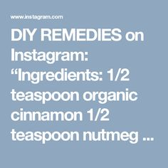 "DIY REMEDIES on Instagram: ""Ingredients: 1/2 teaspoon organic cinnamon 1/2 teaspoon nutmeg 1 teaspoon raw honey 2 teaspoons fresh lemon juice Directions: 1. Mix all…"""