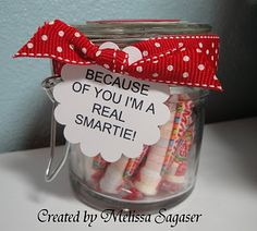 """Creative Treasures: Teacher Gifts   """"Because of you I'm a real smartie!""""  Super cute and sweet teacher's gift using Smarties Candy :)"""