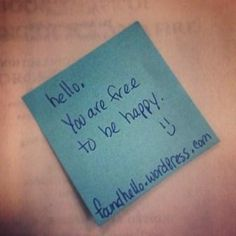 #foundhello You are free to be happy.