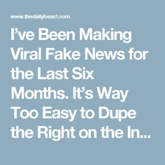 I've Been Making Viral Fake News for the Last Six Months. It's Way Too Easy to Dupe the Right on the Internet. - The Daily Beast