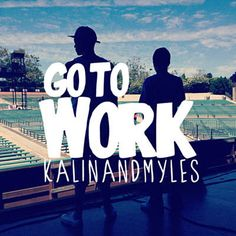 Go To Work - Kalin and Myles