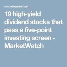 19 high-yield dividend stocks that pass a five-point investing screen - MarketWatch Drip Investing, Investing In Stocks, Investing Money, Real Estate Investing, Stock Investing, Early Retirement, Retirement Planning, Dividend Investing, Dividend Stocks