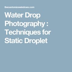 Water Drop Photography : Techniques for Static Droplet