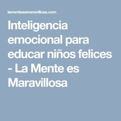 Inteligencia emocional para educar niños felices - La Mente es Maravillosa Ideas, Happy, Happy Children, Emotional Intelligence, Self Esteem, You Are Wonderful, Health, Sons, Thoughts