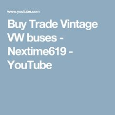 Buy Trade Vintage VW buses - Nextime619 - YouTube