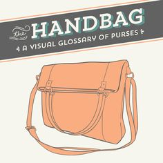 The Handbag- A Visual Glossary of Purses (great list and pictures of many types of purses)