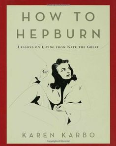 How to Hepburn: Lessons on Living from Kate the Great by Karen Karbo, http://www.amazon.com/dp/1596913517/ref=cm_sw_r_pi_dp_bi93qb1N3KHW0
