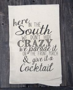 Here In The South Flour Sack Tea Towel No outline by FrenchSilver Tara: As a Southerner I can confirm this ;)
